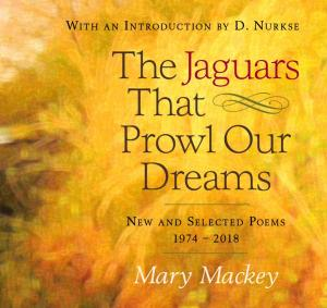 The Jaguars That Prowl Our Dreams: New and Selected Poems 1974-2018